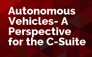Autonomous Vehicles- A Perspective for the C-Suite
