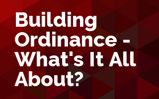 Building Ordinance - What's It All About?