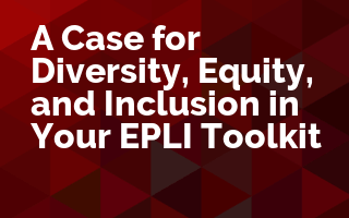 A Case for Diversity, Equity, and Inclusion in Your EPLI Toolkit
