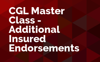 CGL Master Class - Who is an Insured and Why Do You Care?