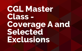 CGL Master Class - Coverage A and Selected Exclusions