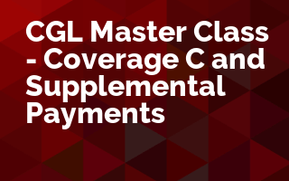 CGL Master Class - Coverage C and Supplementary Payments