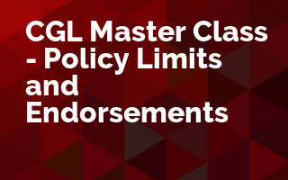 CGL Master Class - Policy Limits and Selected Endorsements