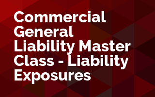 Commercial General Liability Master Class - Liability Exposures