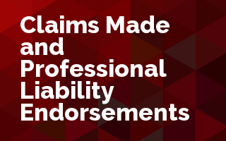 Claims Made and Professional Liability Endorsements