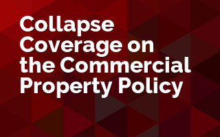 Collapse Coverage on the Commercial Property Policy