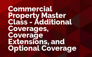 Commercial Property Master Class - Additional Coverages, Coverage Extensions, and Optional Coverages