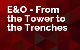 E&O - From the Tower to the Trenches