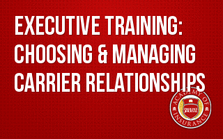 Executive Training: Choosing & Managing Carrier Relationships