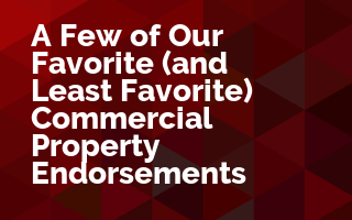 A Few of Our Favorite (and Least Favorite) Commercial Property Endorsements