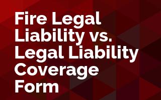 Fire Legal Liability vs. Legal Liability Coverage Form