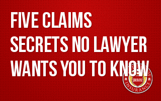 Five Claims Secrets No Lawyer Wants You to Know