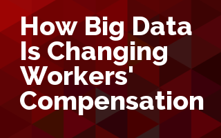 How Big Data Is Changing Workers' Compensation