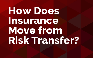 How Does Insurance Move from Risk Transfer?