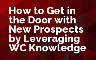 How to Get in the Door with New Prospects by Leveraging WC Knowledge