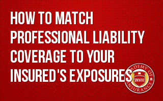 How to Match Professional Liability Coverage to Your Insured's Exposures