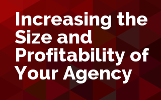 Increasing the Size and Profitability of Your Agency