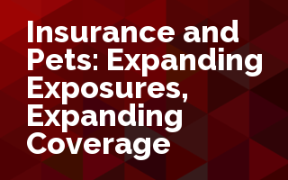 Insurance and Pets: Expanding exposure, expanding coverage