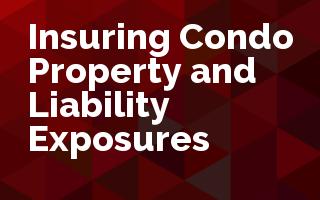 Insuring Condominium Property and Liability Exposures
