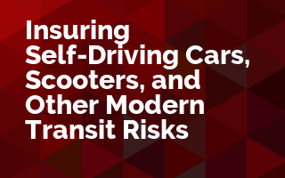 Insuring Self-Driving Cars, Scooters, and Other Modern Transit Risks
