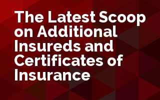 The Latest Scoop on Additional Insureds and Certificates of Insurance