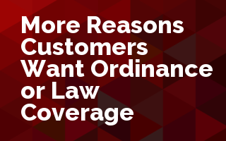 More Reasons Customers Want Ordinance or Law Coverage