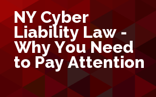NY Cyber Liability Law - Why You Need to Pay Attention