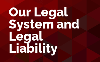 Our Legal System and Legal Liability