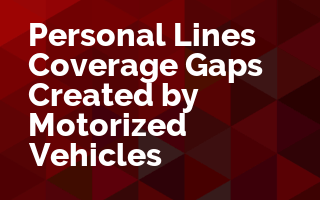 Personal Lines Coverage Gaps Created by Motorized Vehicles