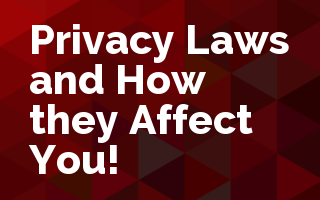 Privacy Laws and How they Affect You!