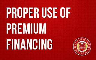 Proper Use of Premium Financing