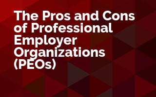 The Pros and Cons of Professional Employer Organizations (PEOs)