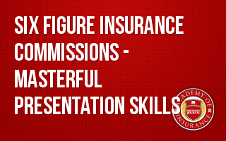 Six Figure Insurance Commissions - Masterful Presentation Skills