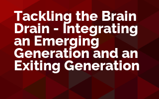 Tackling the Brain Drain - Integrating an Emerging Generation and an Exiting Generation