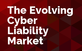 The Evolving Cyber Liability Market