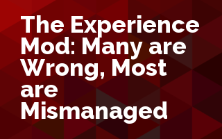 The Experience Mod: Many are Wrong, Most are Mismanaged