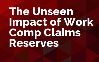 The Unseen Impact of Work Comp Claims Reserves