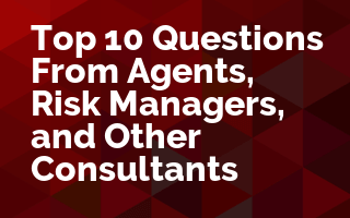 Top 10 Questions from Agents, Risk Managers, and Other Consultants