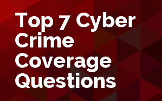 Top 7 Cyber Crime Coverage Questions