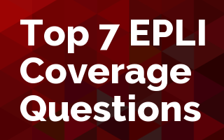 Top 7 EPLI Coverage Questions