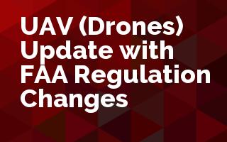 UAV (Drones) Update with FAA Regulation Changes