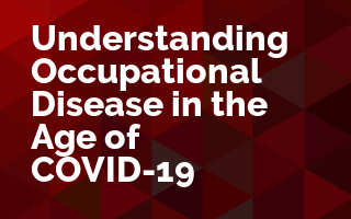 Understanding Occupational Disease in the Age of COVID-19