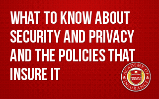 What to Know about Security and Privacy and the Policies that Insure it