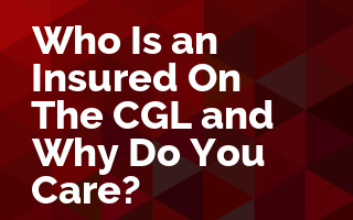 Who is an Insured on the CGL and Why Do You Care?