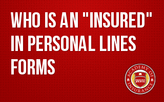 "Who is an ""Insured"" in Personal Lines Forms"
