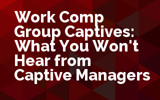 Work Comp Group Captives: What You Won't Hear from Captive Managers