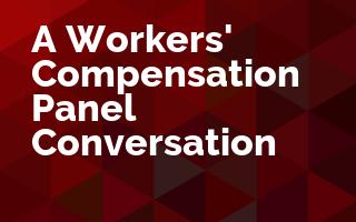 A Workers' Compensation Panel Conversation