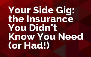 Your Side Gig: the Insurance You Didn't Know You Need (or Had!)