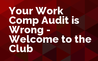 Your Work Comp Audit is Wrong - Welcome to the Club