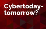 Cybertoday - tomorrow?